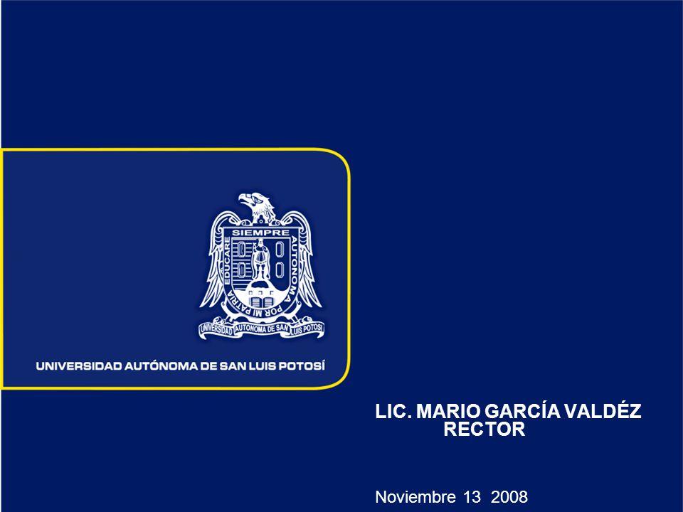 LIC. MARIO GARCÍA VALDÉZ RECTOR Noviembre 13 2008