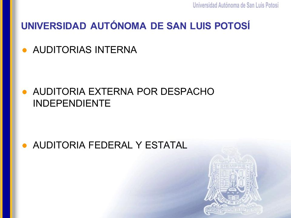UNIVERSIDAD AUTÓNOMA DE SAN LUIS POTOSÍ AUDITORIAS INTERNA AUDITORIA EXTERNA POR DESPACHO INDEPENDIENTE AUDITORIA FEDERAL Y ESTATAL