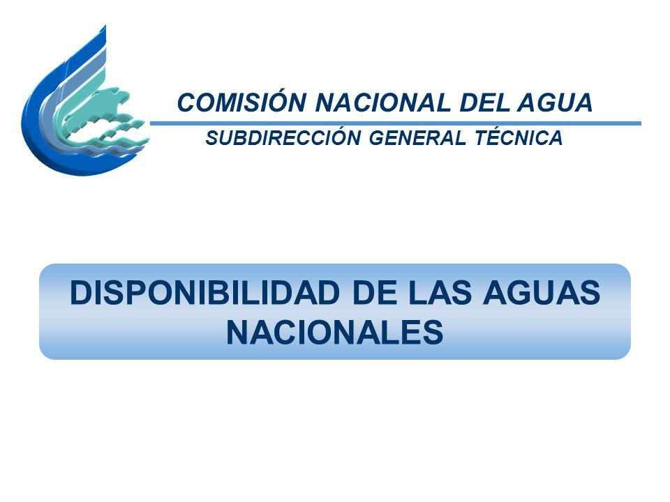 DISPONIBILIDAD DE LAS AGUAS NACIONALES COMISIÓN NACIONAL DEL AGUA SUBDIRECCIÓN GENERAL TÉCNICA