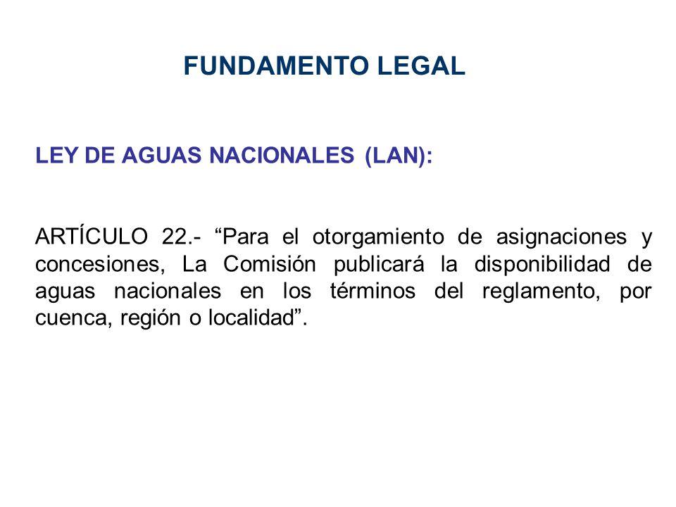 LEY DE AGUAS NACIONALES (LAN): ARTÍCULO 22.- Para el otorgamiento de asignaciones y concesiones, La Comisión publicará la disponibilidad de aguas naci