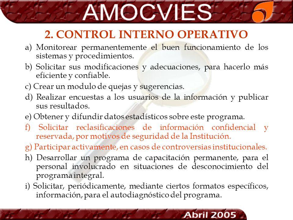 2. CONTROL INTERNO OPERATIVO a) Monitorear permanentemente el buen funcionamiento de los sistemas y procedimientos. b) Solicitar sus modificaciones y
