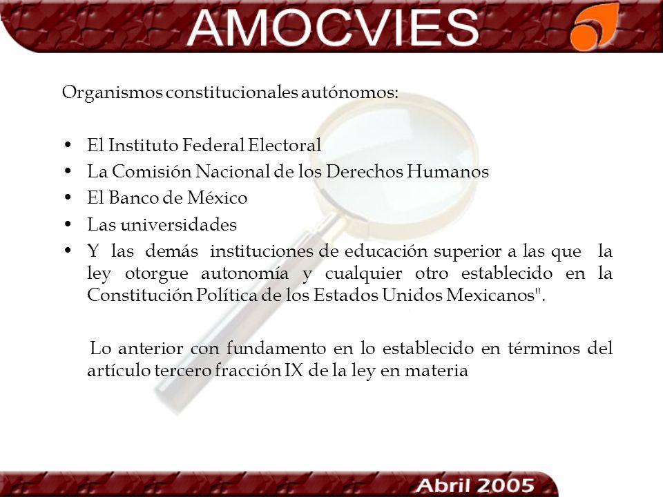 Organismos constitucionales autónomos: El Instituto Federal Electoral La Comisión Nacional de los Derechos Humanos El Banco de México Las universidade