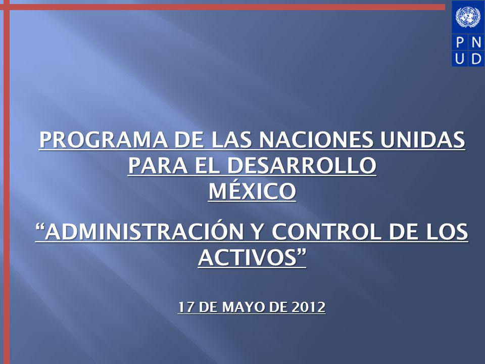 PROGRAMA DE LAS NACIONES UNIDAS PARA EL DESARROLLO MÉXICO ADMINISTRACIÓN Y CONTROL DE LOS ACTIVOS 17 DE MAYO DE 2012