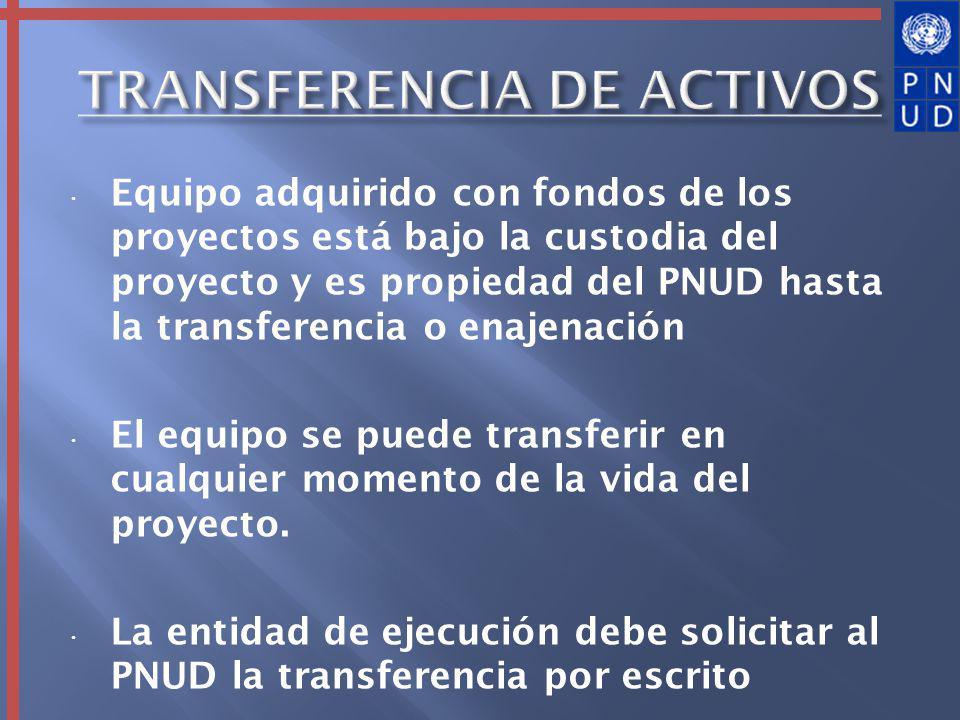 Equipo adquirido con fondos de los proyectos está bajo la custodia del proyecto y es propiedad del PNUD hasta la transferencia o enajenación El equipo se puede transferir en cualquier momento de la vida del proyecto.