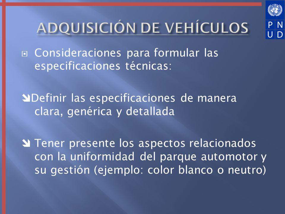 Consideraciones para formular las especificaciones técnicas: Definir las especificaciones de manera clara, genérica y detallada Tener presente los aspectos relacionados con la uniformidad del parque automotor y su gestión (ejemplo: color blanco o neutro)