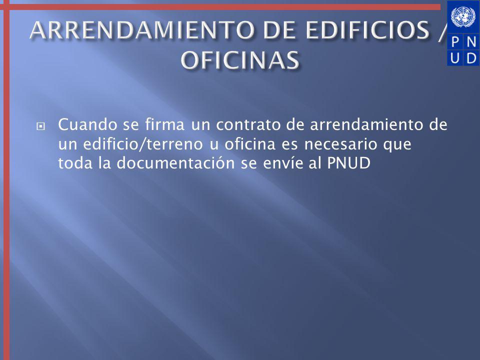 Cuando se firma un contrato de arrendamiento de un edificio/terreno u oficina es necesario que toda la documentación se envíe al PNUD