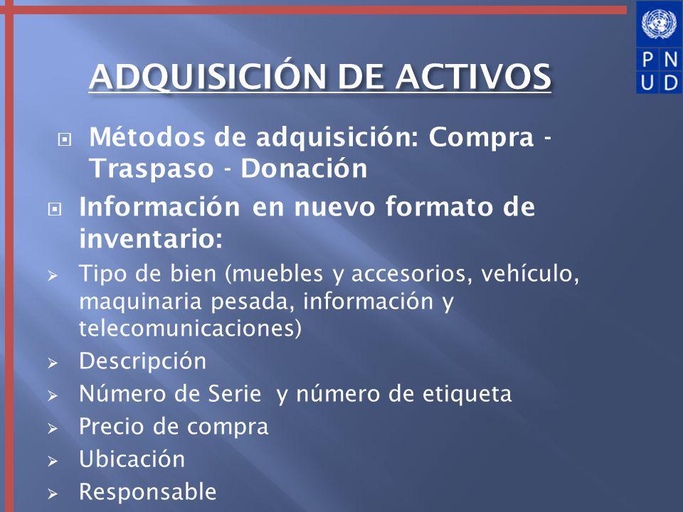 Métodos de adquisición: Compra - Traspaso - Donación Información en nuevo formato de inventario: Tipo de bien (muebles y accesorios, vehículo, maquina