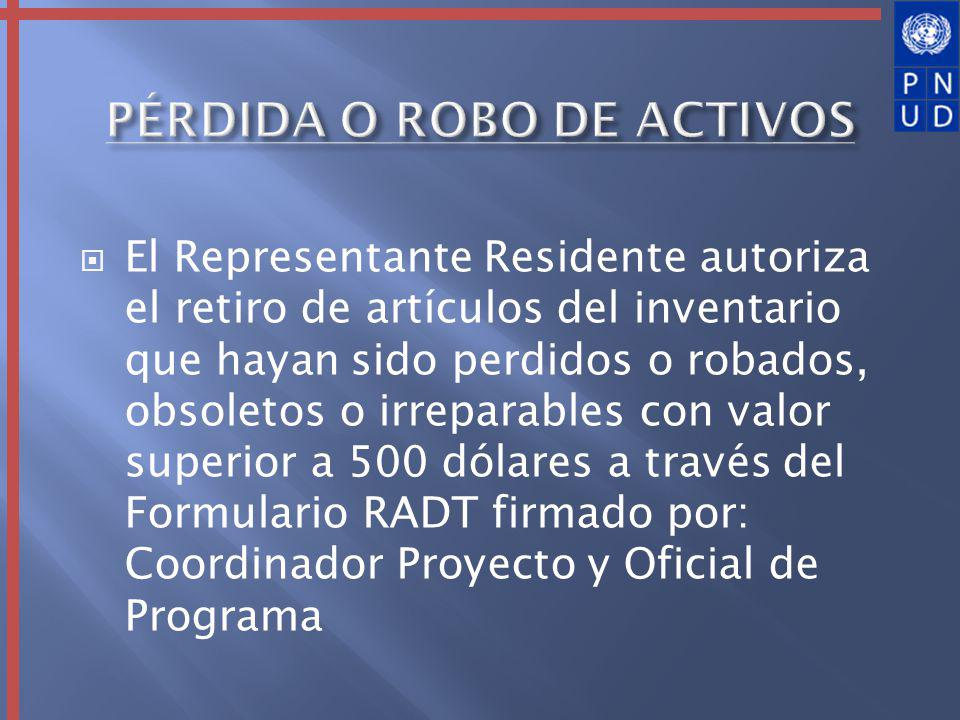 El Representante Residente autoriza el retiro de artículos del inventario que hayan sido perdidos o robados, obsoletos o irreparables con valor superi