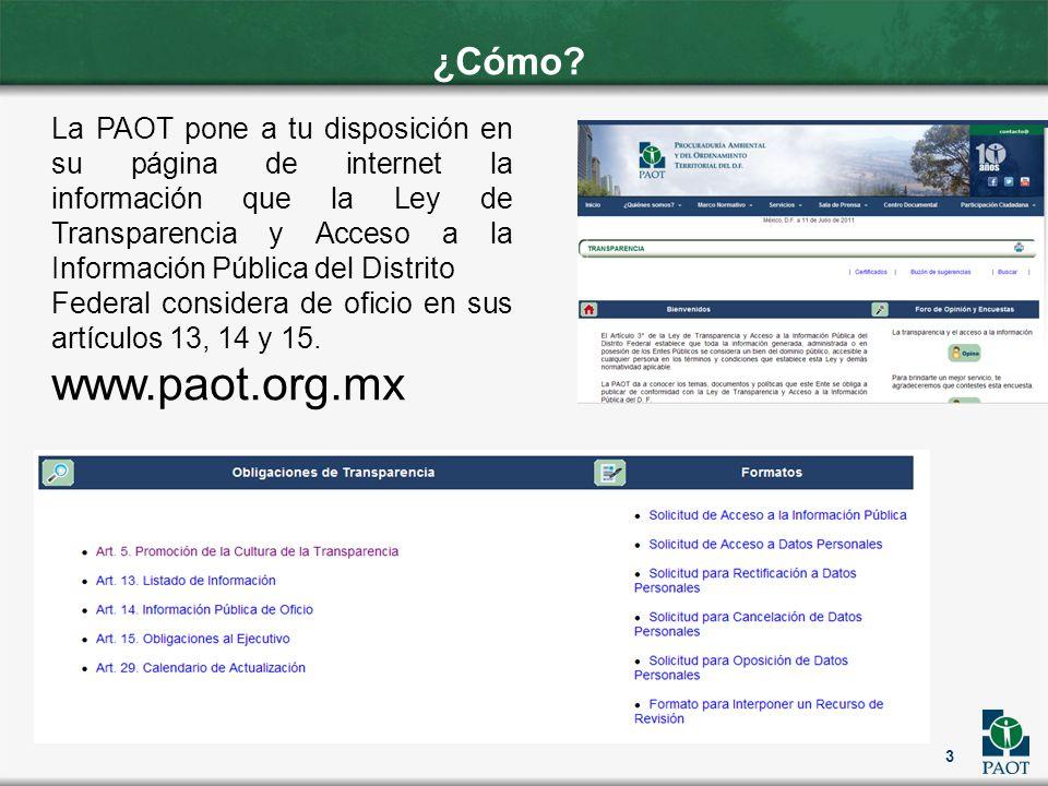 3 ¿Cómo? La PAOT pone a tu disposición en su página de internet la información que la Ley de Transparencia y Acceso a la Información Pública del Distr