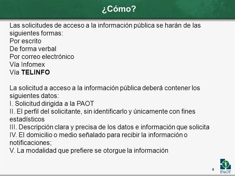 ¿Cómo? 4 Las solicitudes de acceso a la información pública se harán de las siguientes formas: Por escrito De forma verbal Por correo electrónico Vía