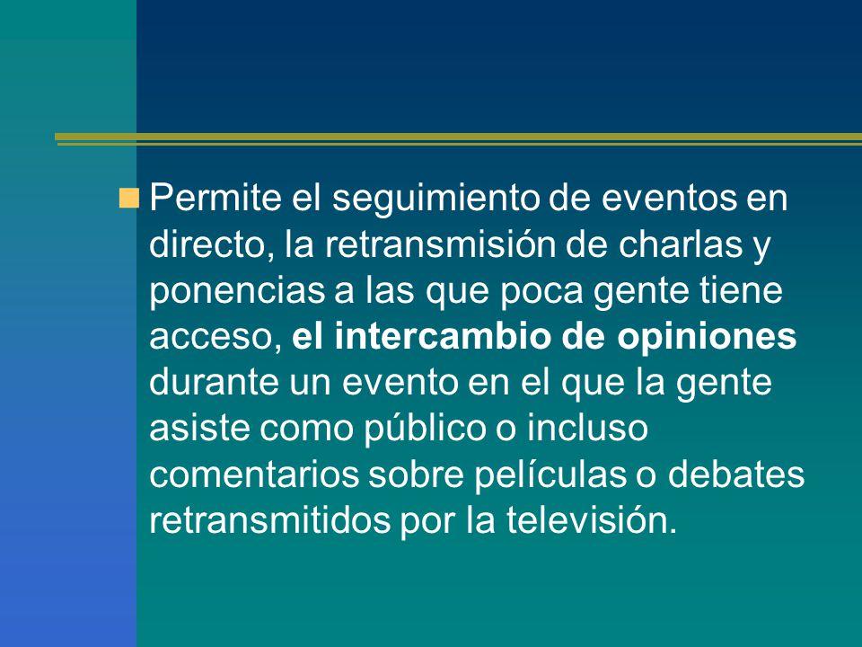 Permite el seguimiento de eventos en directo, la retransmisión de charlas y ponencias a las que poca gente tiene acceso, el intercambio de opiniones durante un evento en el que la gente asiste como público o incluso comentarios sobre películas o debates retransmitidos por la televisión.