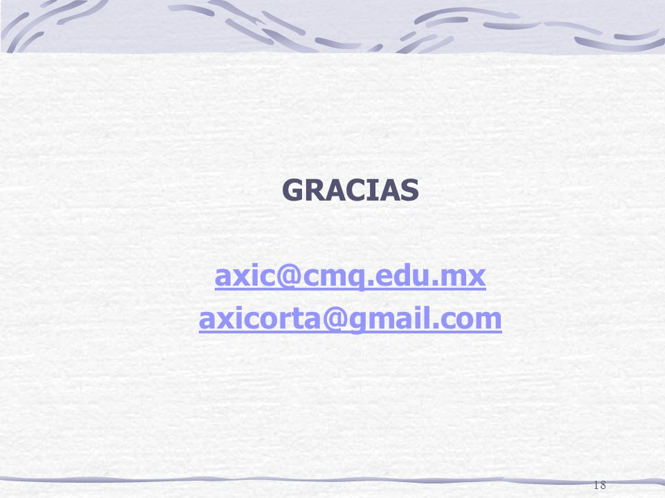 18 GRACIAS axic@cmq.edu.mx axicorta@gmail.com