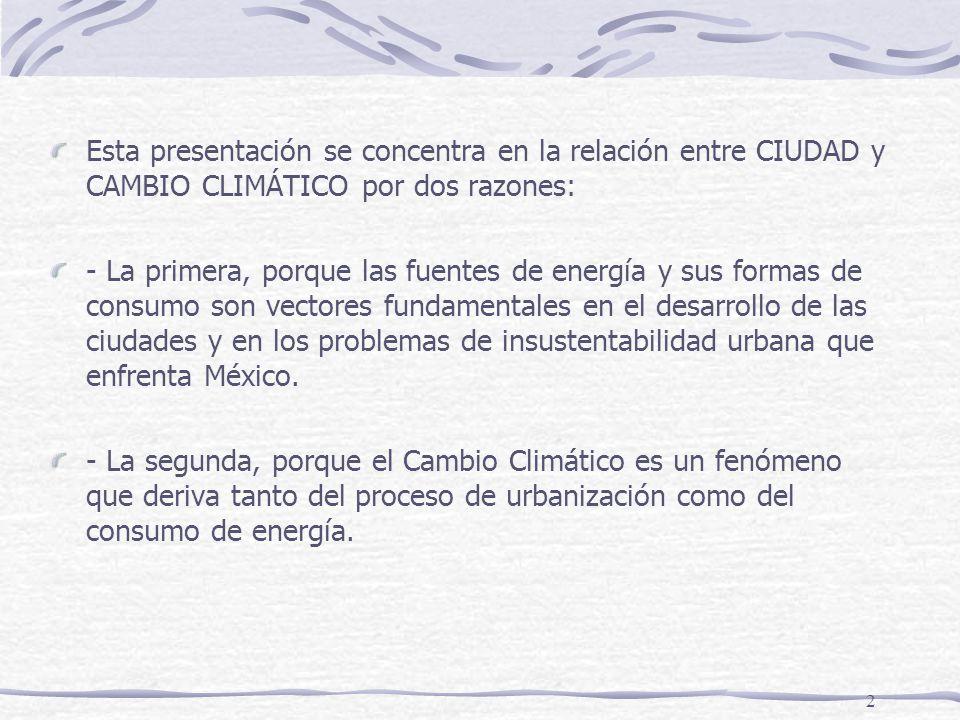 2 Esta presentación se concentra en la relación entre CIUDAD y CAMBIO CLIMÁTICO por dos razones: - La primera, porque las fuentes de energía y sus for