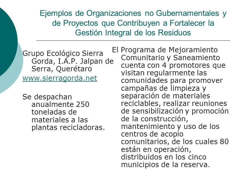 Ejemplos de Organizaciones no Gubernamentales y de Proyectos que Contribuyen a Fortalecer la Gestión Integral de los Residuos Grupo Ecológico Sierra Gorda, I.A.P.