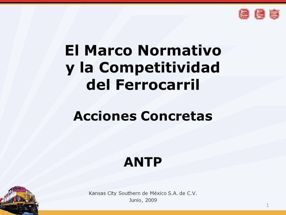 El Marco Normativo y la Competitividad del Ferrocarril Acciones Concretas ANTP Kansas City Southern de México S.A. de C.V. Junio, 2009 1