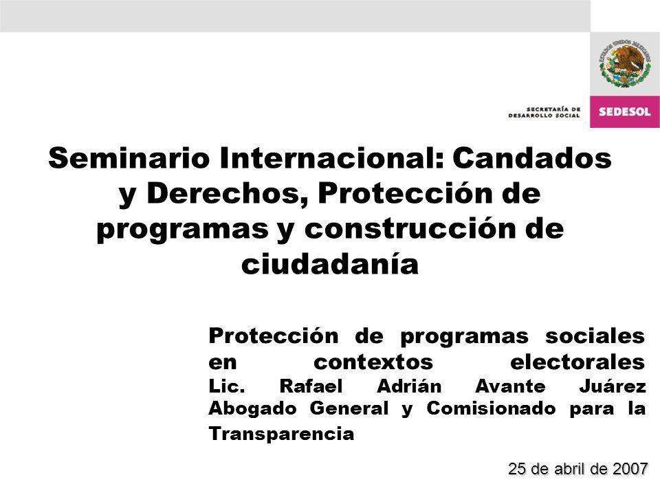 Seminario Internacional: Candados y Derechos, Protección de programas y construcción de ciudadanía Protección de programas sociales en contextos electorales Lic.