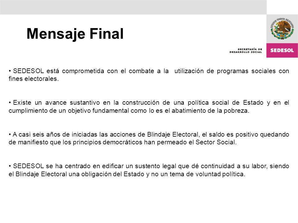 Mensaje Final SEDESOL está comprometida con el combate a la utilización de programas sociales con fines electorales. Existe un avance sustantivo en la