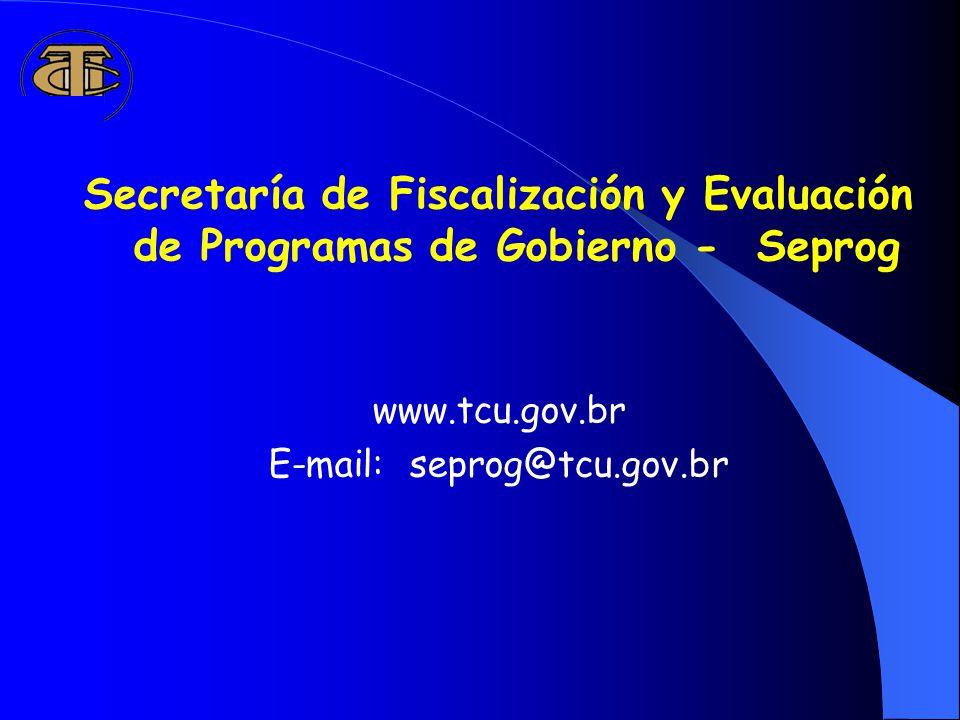 Secretaría de Fiscalización y Evaluación de Programas de Gobierno - Seprog www.tcu.gov.br E-mail: seprog@tcu.gov.br