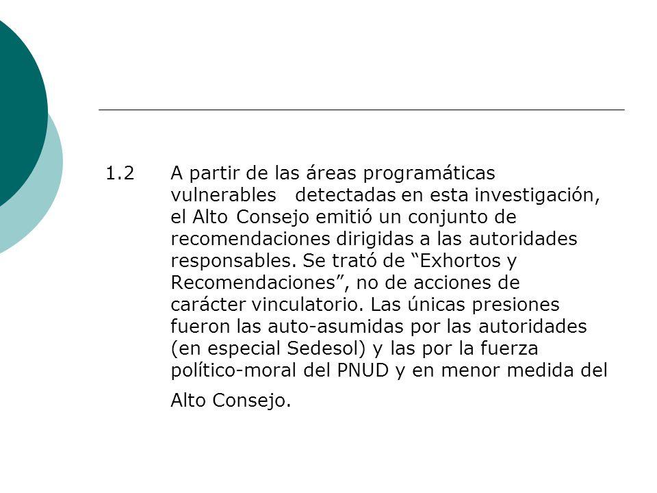 1.2 A partir de las áreas programáticas vulnerables detectadas en esta investigación, el Alto Consejo emitió un conjunto de recomendaciones dirigidas a las autoridades responsables.