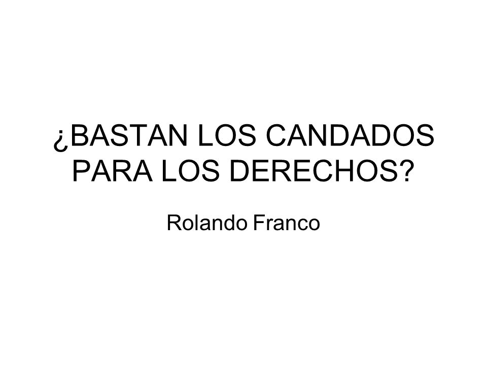 ¿BASTAN LOS CANDADOS PARA LOS DERECHOS? Rolando Franco