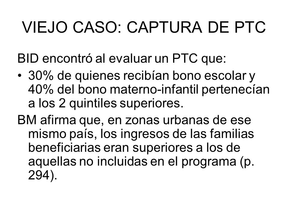 VIEJO CASO: CAPTURA DE PTC BID encontró al evaluar un PTC que: 30% de quienes recibían bono escolar y 40% del bono materno-infantil pertenecían a los
