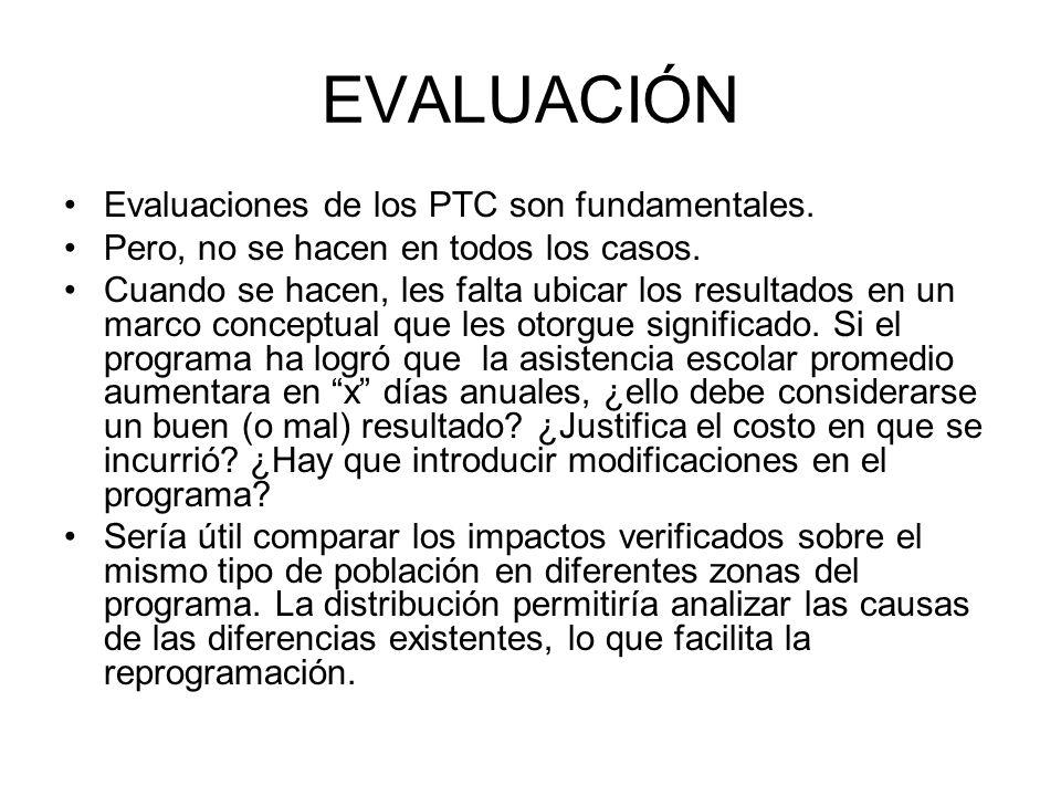 EVALUACIÓN Evaluaciones de los PTC son fundamentales. Pero, no se hacen en todos los casos. Cuando se hacen, les falta ubicar los resultados en un mar