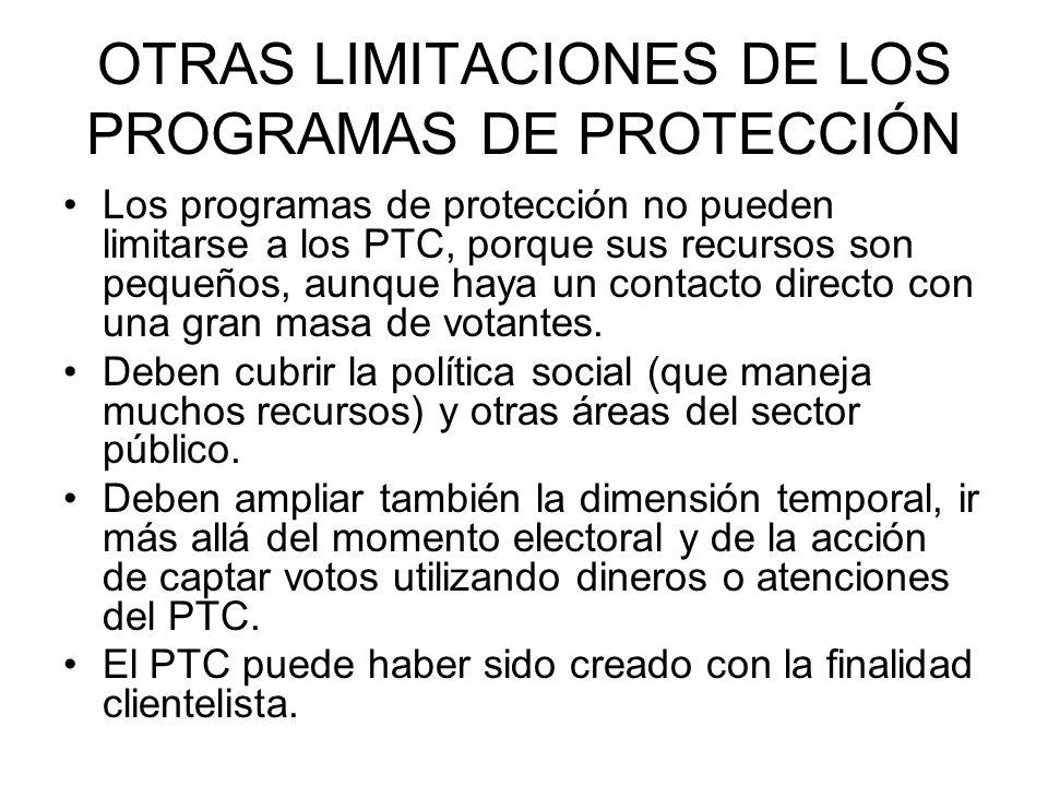 OTRAS LIMITACIONES DE LOS PROGRAMAS DE PROTECCIÓN Los programas de protección no pueden limitarse a los PTC, porque sus recursos son pequeños, aunque