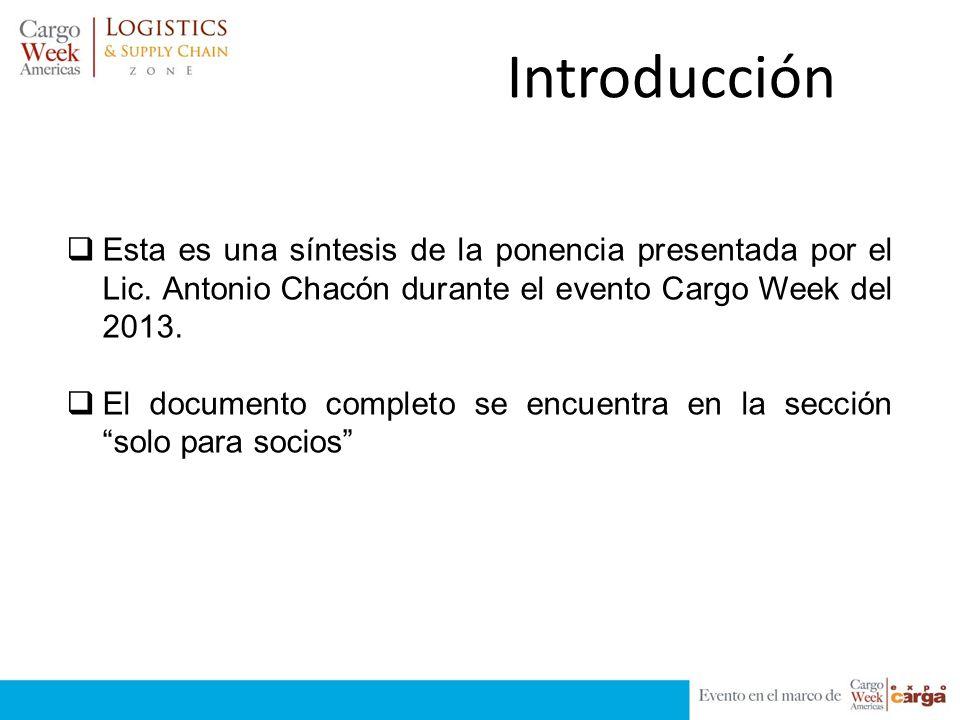 Introducción Esta es una síntesis de la ponencia presentada por el Lic. Antonio Chacón durante el evento Cargo Week del 2013. El documento completo se