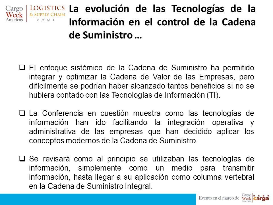 La evolución de las Tecnologías de la Información en el control de la Cadena de Suministro … El enfoque sistémico de la Cadena de Suministro ha permit