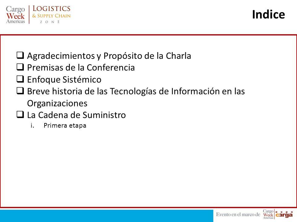 Indice Agradecimientos y Propósito de la Charla Premisas de la Conferencia Enfoque Sistémico Breve historia de las Tecnologías de Información en las O