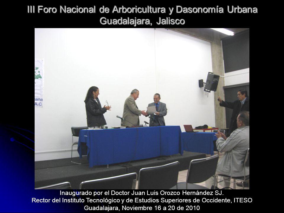 III Foro Nacional de Arboricultura y Dasonomía Urbana Guadalajara, Jalisco Inaugurado por el Doctor Juan Luis Orozco Hernández SJ. Rector del Institut