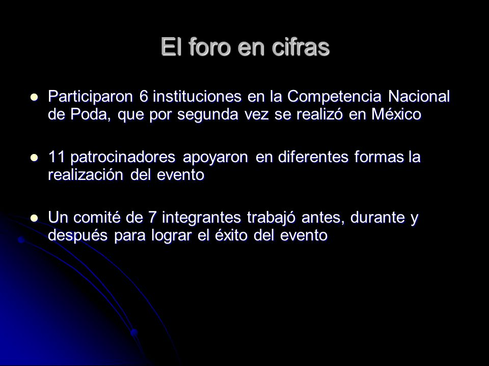 El foro en cifras Participaron 6 instituciones en la Competencia Nacional de Poda, que por segunda vez se realizó en México Participaron 6 institucion