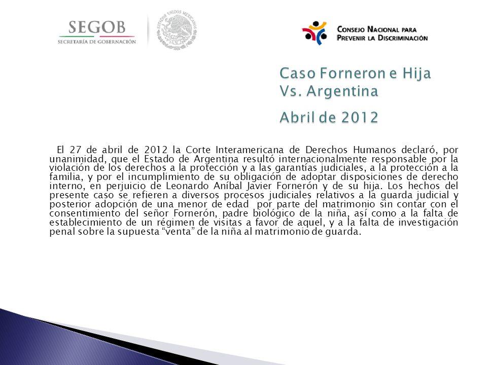 El 27 de abril de 2012 la Corte Interamericana de Derechos Humanos declaró, por unanimidad, que el Estado de Argentina resultó internacionalmente resp