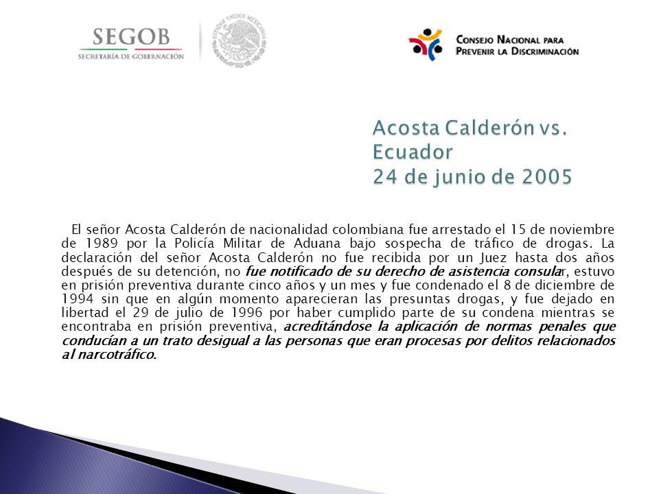 El señor Acosta Calderón de nacionalidad colombiana fue arrestado el 15 de noviembre de 1989 por la Policía Militar de Aduana bajo sospecha de tráfico