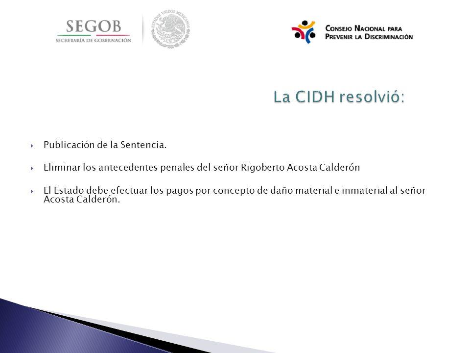 Publicación de la Sentencia. Eliminar los antecedentes penales del señor Rigoberto Acosta Calderón El Estado debe efectuar los pagos por concepto de d