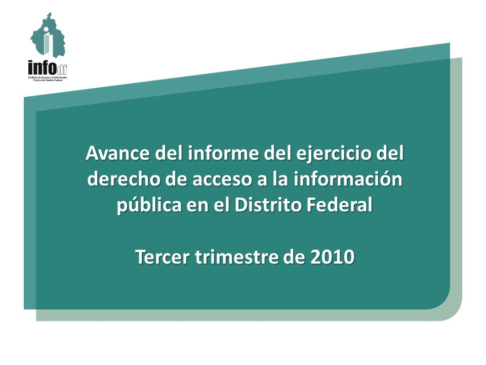 Avance del informe del ejercicio del derecho de acceso a la información pública en el Distrito Federal Tercer trimestre de 2010