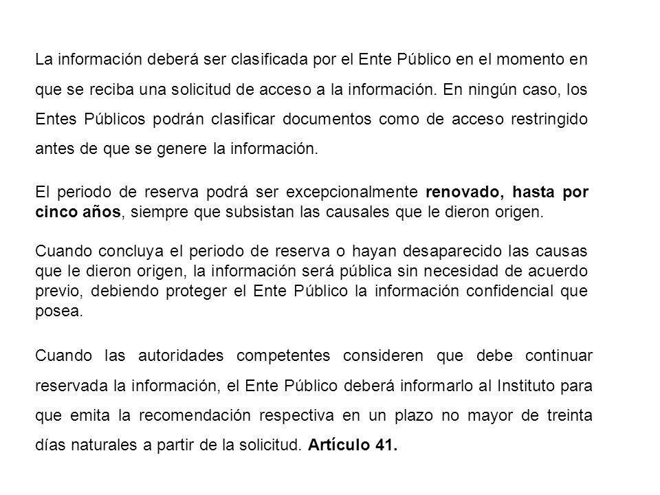 La información deberá ser clasificada por el Ente Público en el momento en que se reciba una solicitud de acceso a la información.
