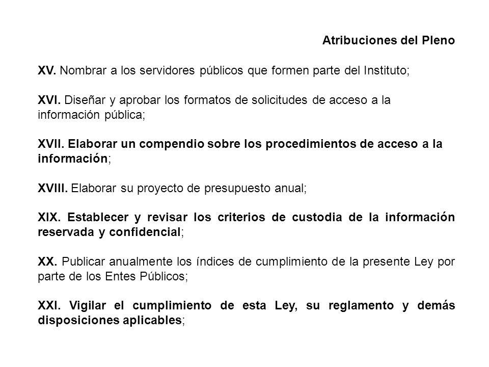 Atribuciones del Pleno XV. Nombrar a los servidores públicos que formen parte del Instituto; XVI.