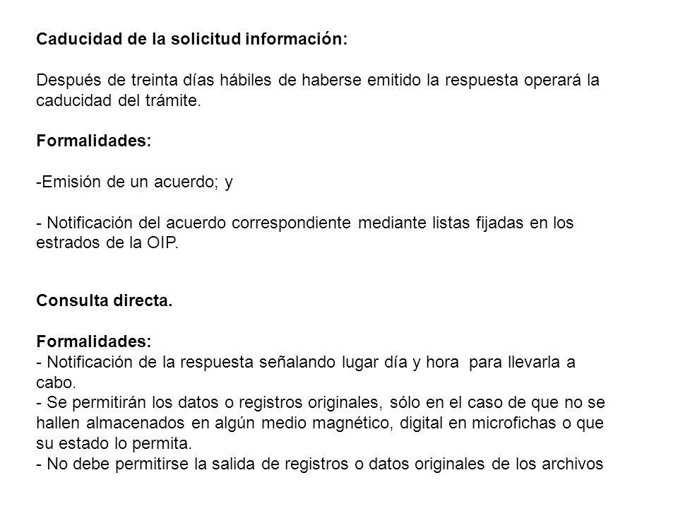 Caducidad de la solicitud información: Después de treinta días hábiles de haberse emitido la respuesta operará la caducidad del trámite.