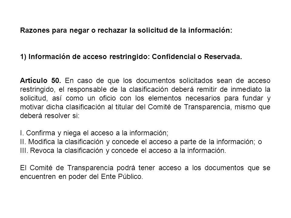 Razones para negar o rechazar la solicitud de la información: 1) Información de acceso restringido: Confidencial o Reservada.