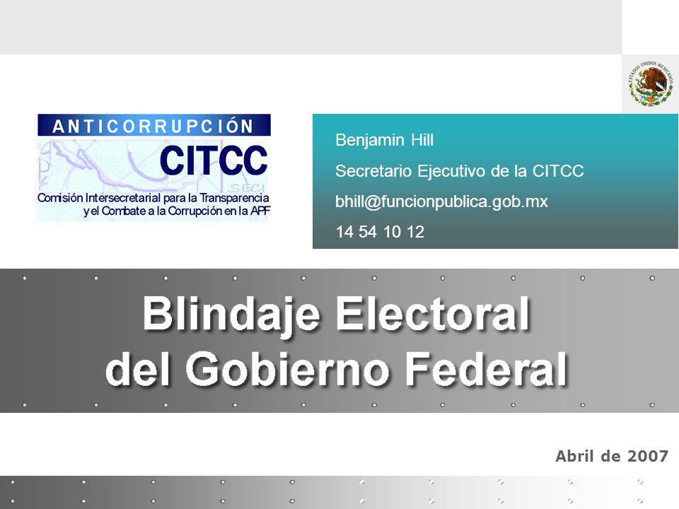 Abril de 2007 Benjamin Hill Secretario Ejecutivo de la CITCC bhill@funcionpublica.gob.mx 14 54 10 12