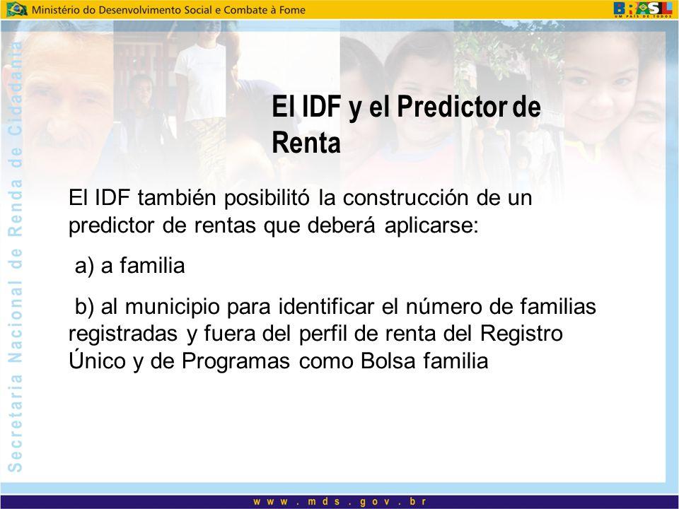 El IDF y el Predictor de Renta El IDF también posibilitó la construcción de un predictor de rentas que deberá aplicarse: a) a familia b) al municipio
