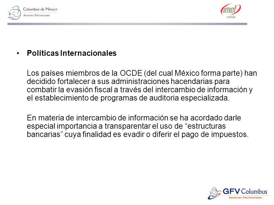 Políticas Internacionales Los países miembros de la OCDE (del cual México forma parte) han decidido fortalecer a sus administraciones hacendarias para combatir la evasión fiscal a través del intercambio de información y el establecimiento de programas de auditoria especializada.