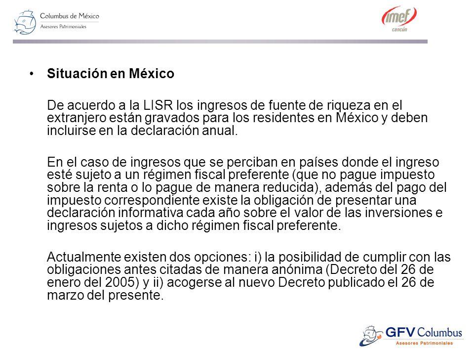 Situación en México De acuerdo a la LISR los ingresos de fuente de riqueza en el extranjero están gravados para los residentes en México y deben incluirse en la declaración anual.