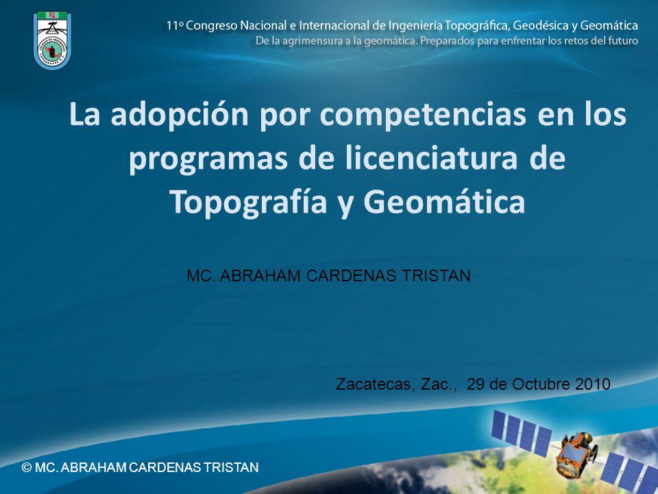 La adopción por competencias en los programas de licenciatura de Topografía y Geomática MC. ABRAHAM CARDENAS TRISTAN Zacatecas, Zac., 29 de Octubre 20
