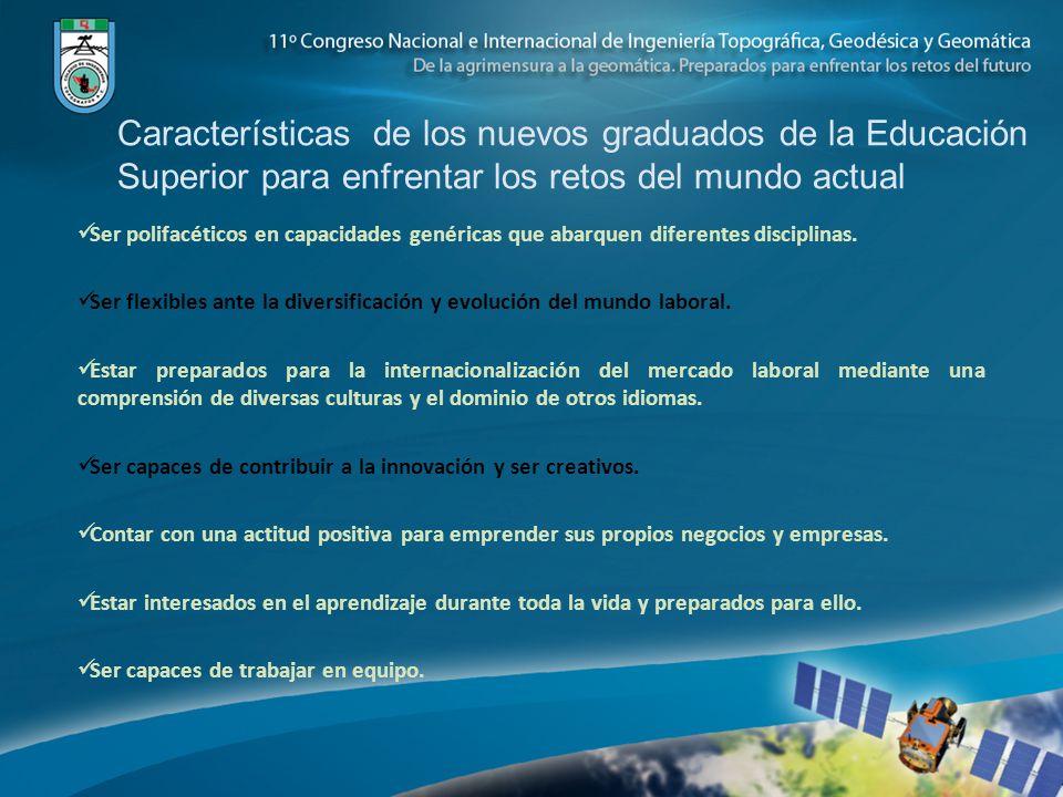 Características de los nuevos graduados de la Educación Superior para enfrentar los retos del mundo actual Ser polifacéticos en capacidades genéricas