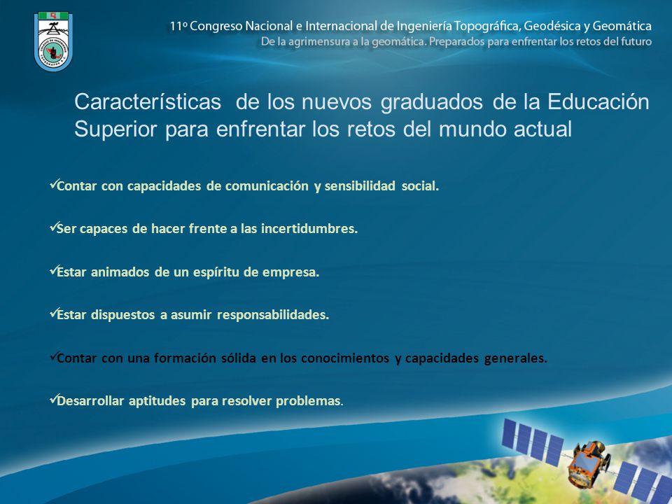 Características de los nuevos graduados de la Educación Superior para enfrentar los retos del mundo actual Contar con capacidades de comunicación y se