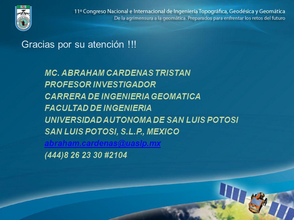 Gracias por su atención !!! MC. ABRAHAM CARDENAS TRISTAN PROFESOR INVESTIGADOR CARRERA DE INGENIERIA GEOMATICA FACULTAD DE INGENIERIA UNIVERSIDAD AUTO