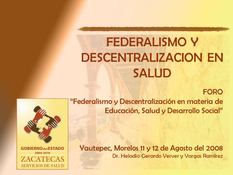 FORO Federalismo y Descentralización en materia de Educación, Salud y Desarrollo Social Yautepec, Morelos 11 y 12 de Agosto del 2008 Dr.