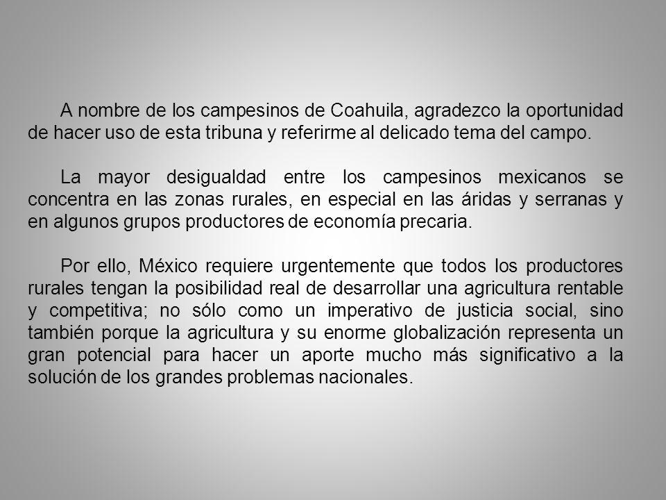 A nombre de los campesinos de Coahuila, agradezco la oportunidad de hacer uso de esta tribuna y referirme al delicado tema del campo.